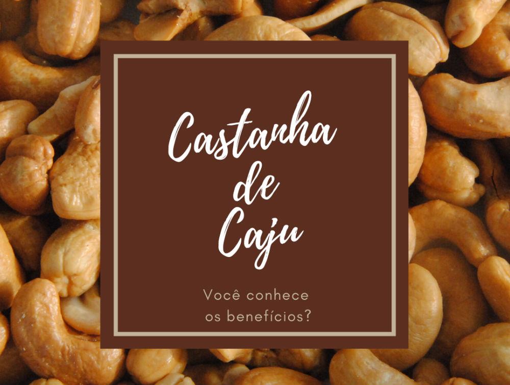 CASTANHA DE CAJU – VOCÊ CONHECE OS BENEFÍCIOS?